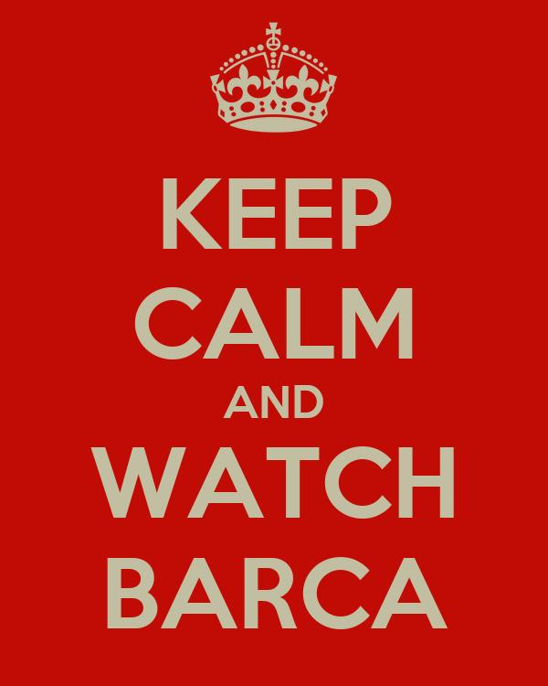 KEEP CALM AND WATCH BARCA