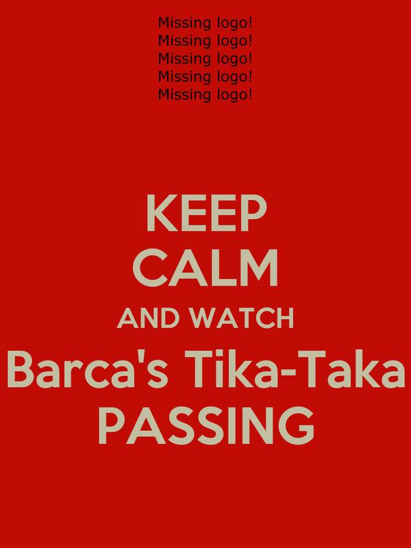 KEEP CALM AND WATCH Barca's Tika-Taka PASSING