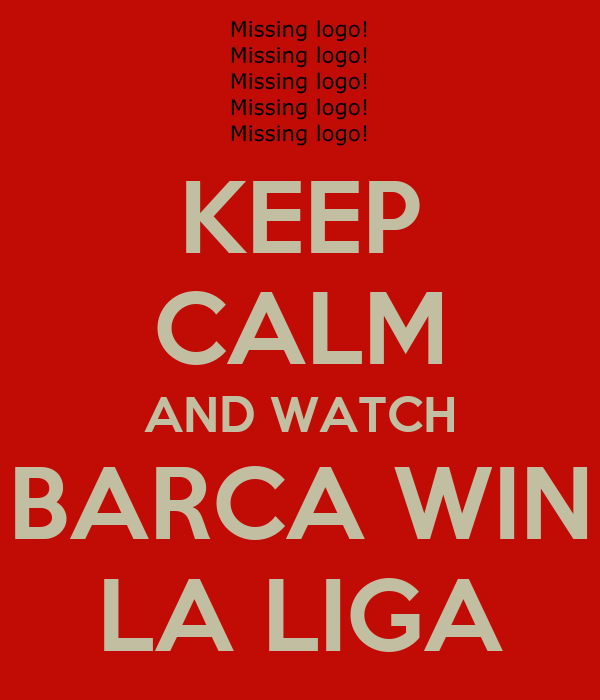 KEEP CALM AND WATCH BARCA WIN LA LIGA