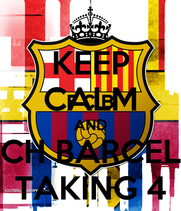 KEEP CALM AND WATCH BARCELONA TAKING 4