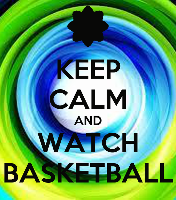 KEEP CALM AND WATCH BASKETBALL