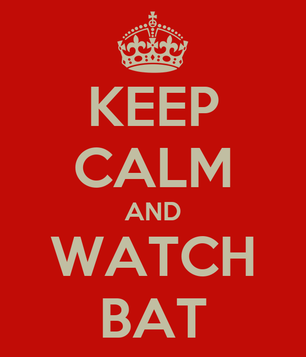 KEEP CALM AND WATCH BAT