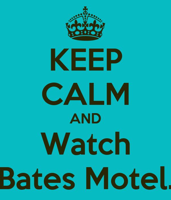 KEEP CALM AND Watch Bates Motel.