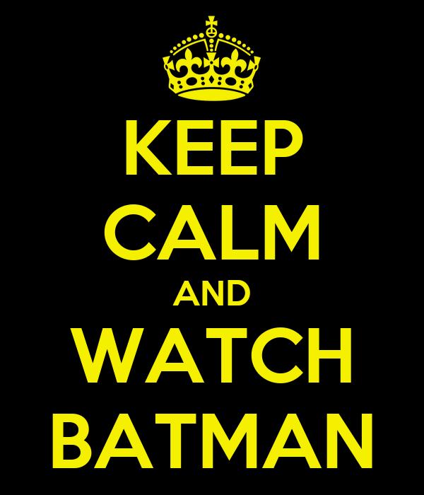 KEEP CALM AND WATCH BATMAN