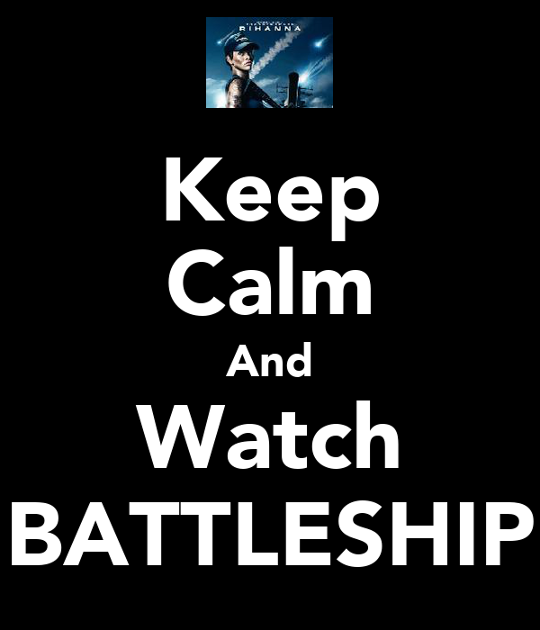 Keep Calm And Watch BATTLESHIP