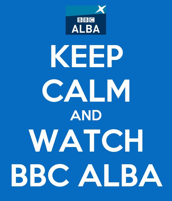 KEEP CALM AND WATCH BBC ALBA