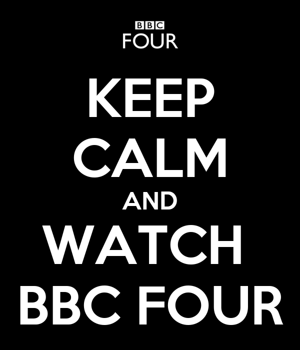 KEEP CALM AND WATCH  BBC FOUR