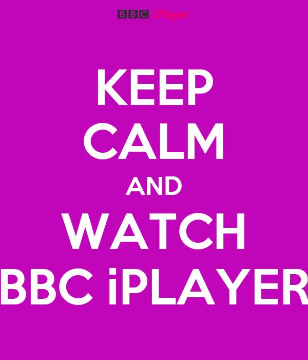 KEEP CALM AND WATCH BBC iPLAYER