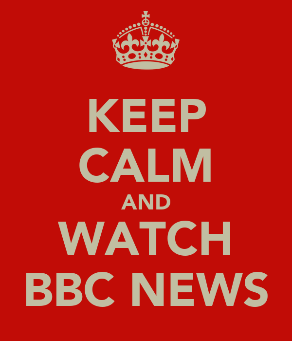 KEEP CALM AND WATCH BBC NEWS