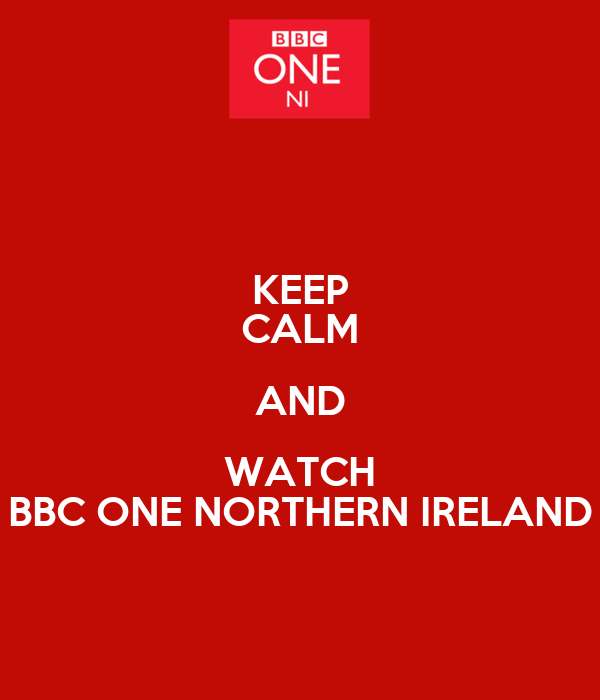 KEEP CALM AND WATCH BBC ONE NORTHERN IRELAND