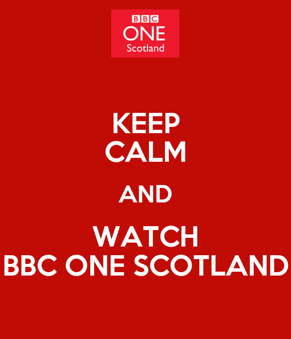 KEEP CALM AND WATCH BBC ONE SCOTLAND