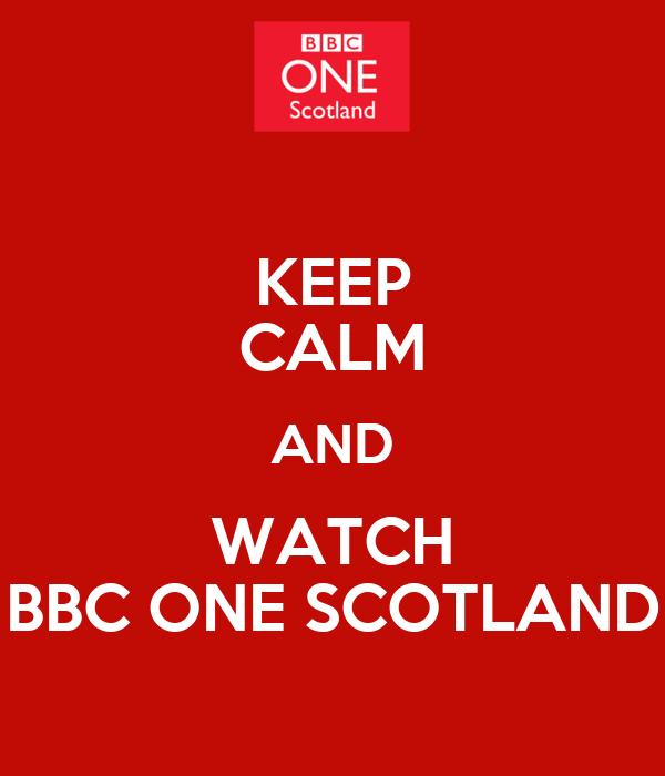 KEEP CALM AND WATCH BBC ONE SCOTLAND