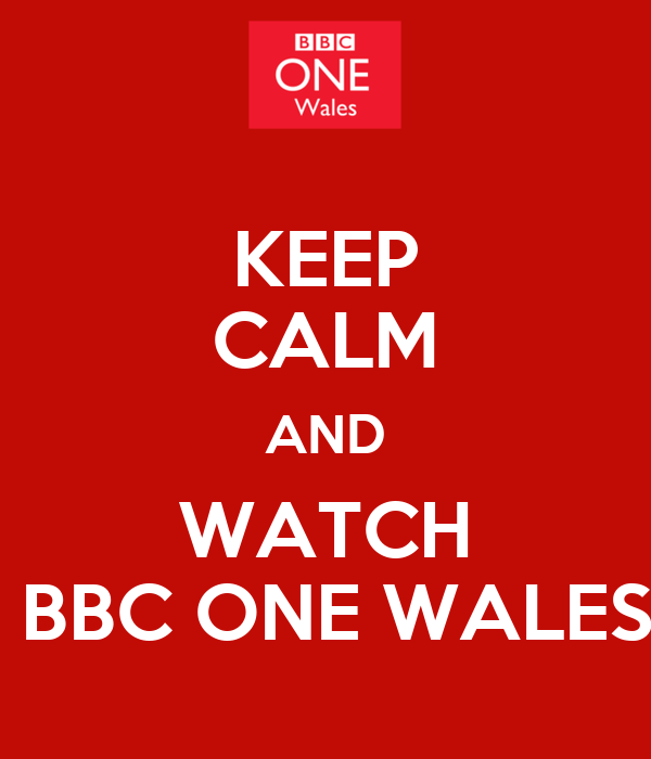 KEEP CALM AND WATCH  BBC ONE WALES