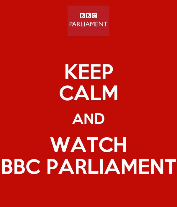 KEEP CALM AND WATCH BBC PARLIAMENT