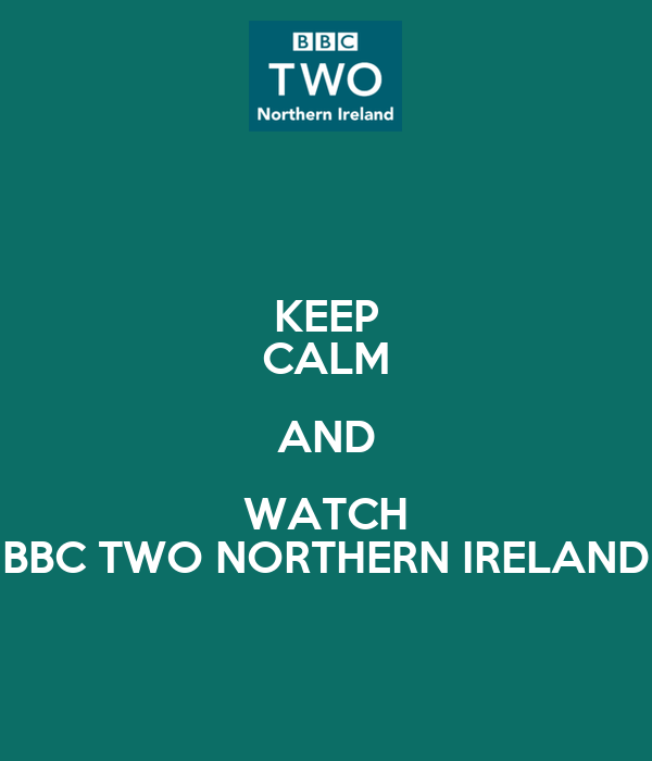 KEEP CALM AND WATCH BBC TWO NORTHERN IRELAND