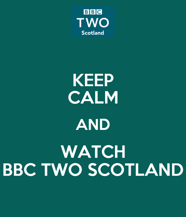 KEEP CALM AND WATCH BBC TWO SCOTLAND