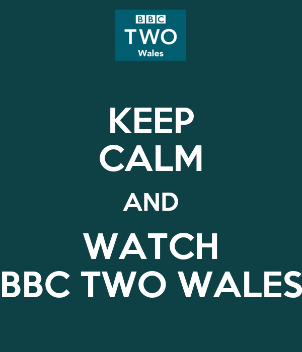 KEEP CALM AND WATCH BBC TWO WALES