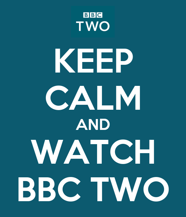 KEEP CALM AND WATCH BBC TWO