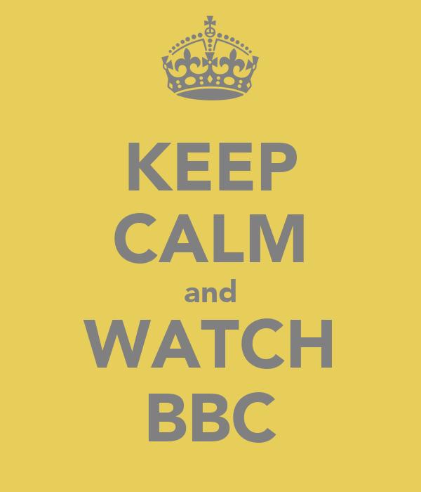KEEP CALM and WATCH BBC