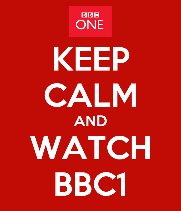 KEEP CALM AND WATCH BBC1