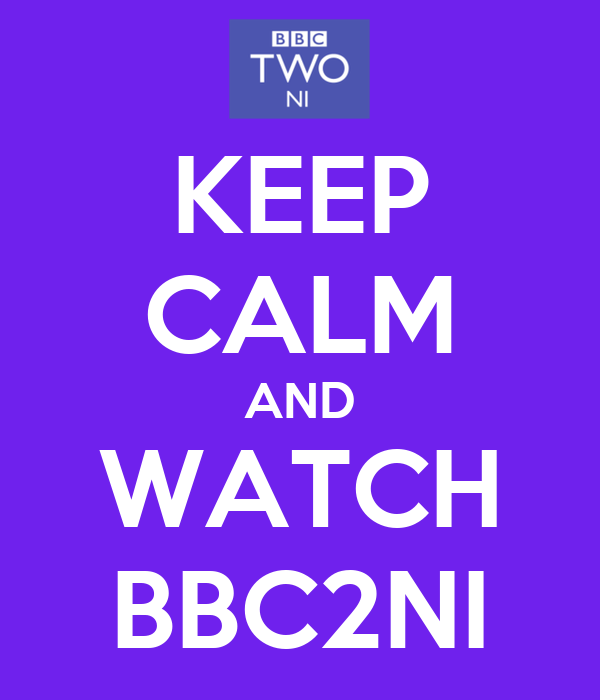KEEP CALM AND WATCH BBC2NI