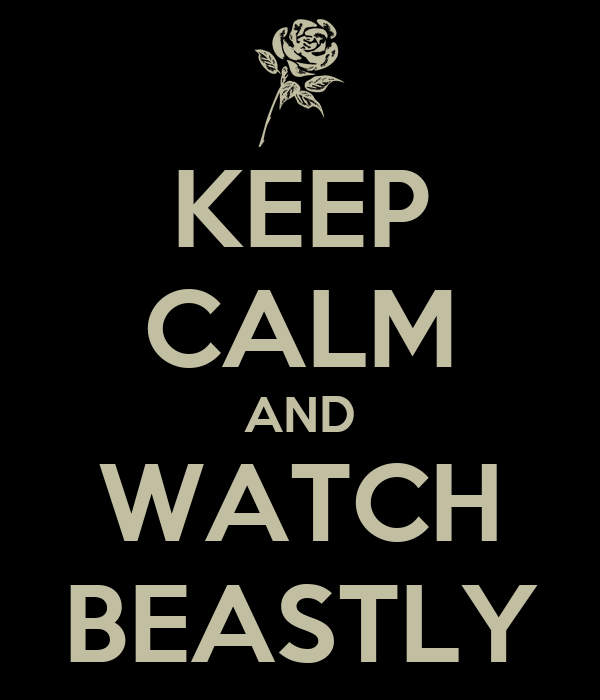 KEEP CALM AND WATCH BEASTLY