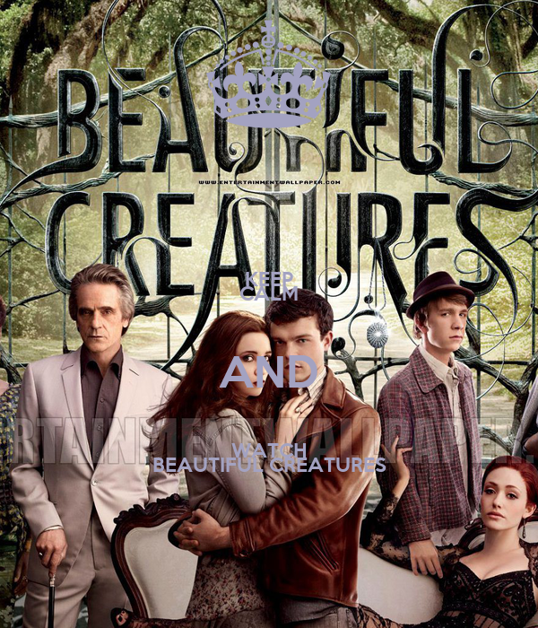 KEEP CALM AND WATCH BEAUTIFUL CREATURES