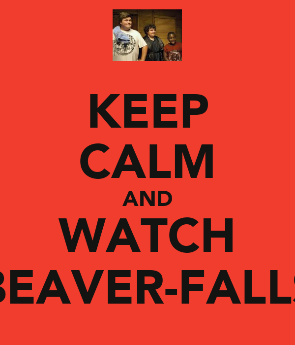 KEEP CALM AND WATCH BEAVER-FALLS