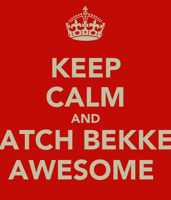 KEEP CALM AND WATCH BEKKER  AWESOME