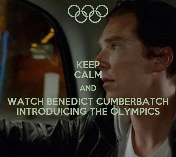 KEEP CALM AND WATCH BENEDICT CUMBERBATCH INTRODUICING THE OLYMPICS