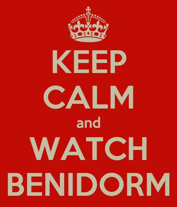 KEEP CALM and WATCH BENIDORM