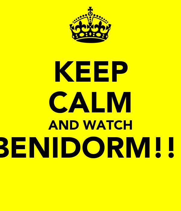 KEEP CALM AND WATCH BENIDORM!!!