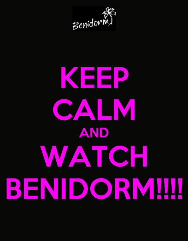 KEEP CALM AND WATCH BENIDORM!!!!