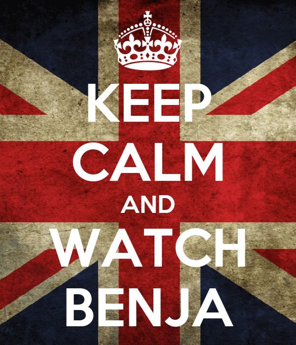 KEEP CALM AND WATCH BENJA