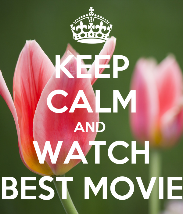 KEEP CALM AND  WATCH BEST MOVIE