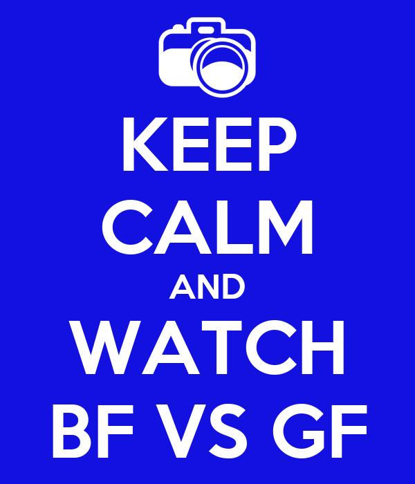 KEEP CALM AND WATCH BF VS GF