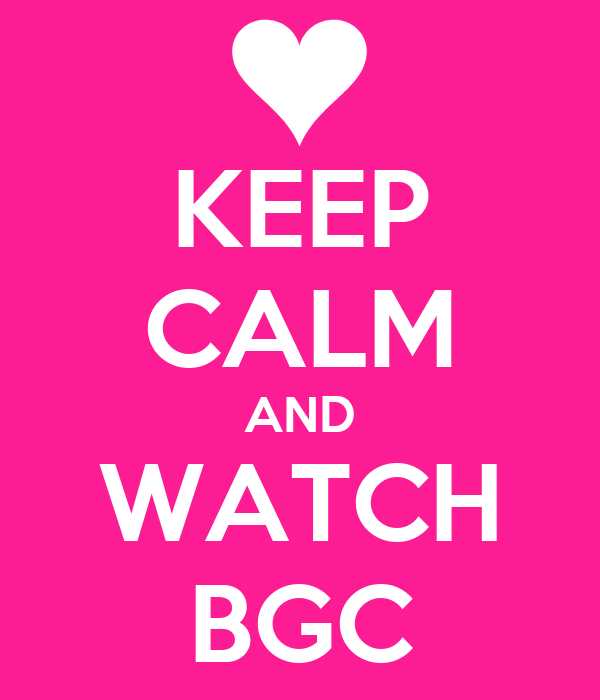 KEEP CALM AND WATCH BGC