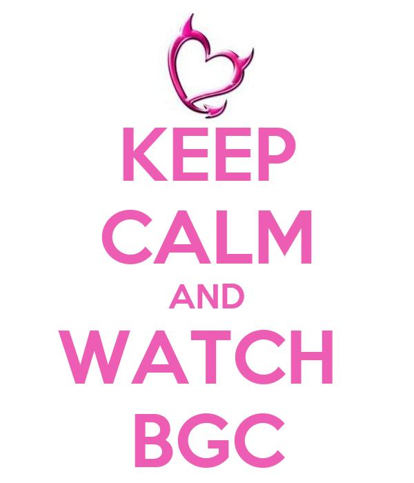 KEEP CALM AND WATCH  BGC