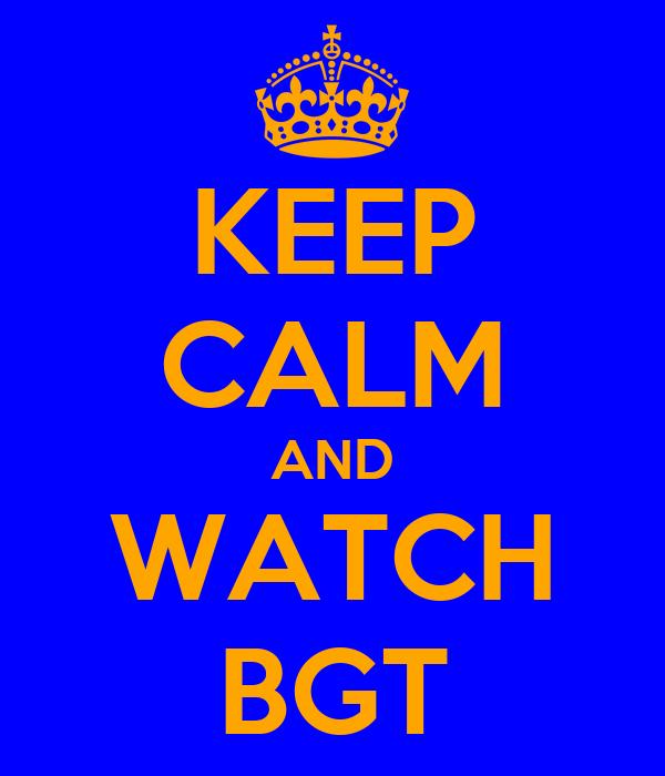 KEEP CALM AND WATCH BGT
