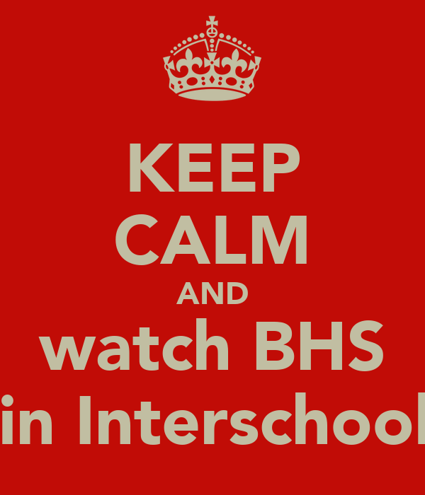 KEEP CALM AND watch BHS win Interschools.