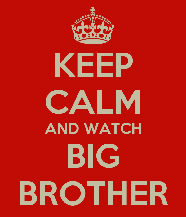 KEEP CALM AND WATCH BIG BROTHER