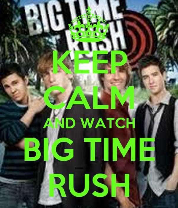 KEEP CALM AND WATCH BIG TIME RUSH