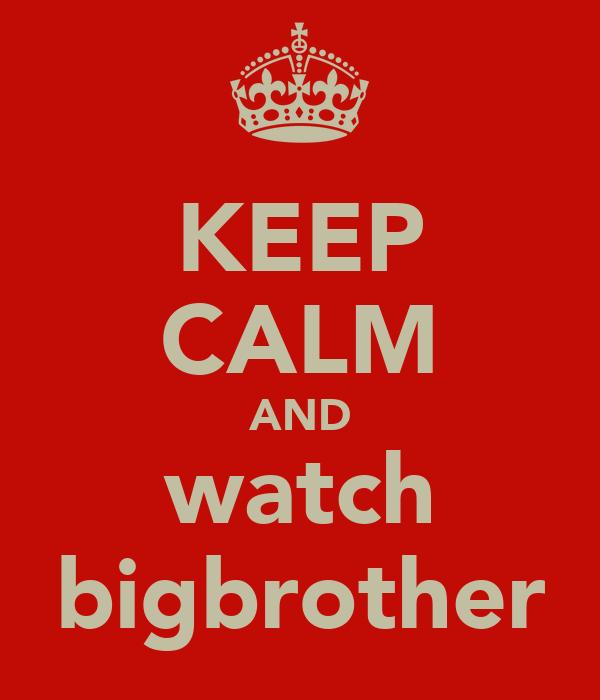 KEEP CALM AND watch bigbrother