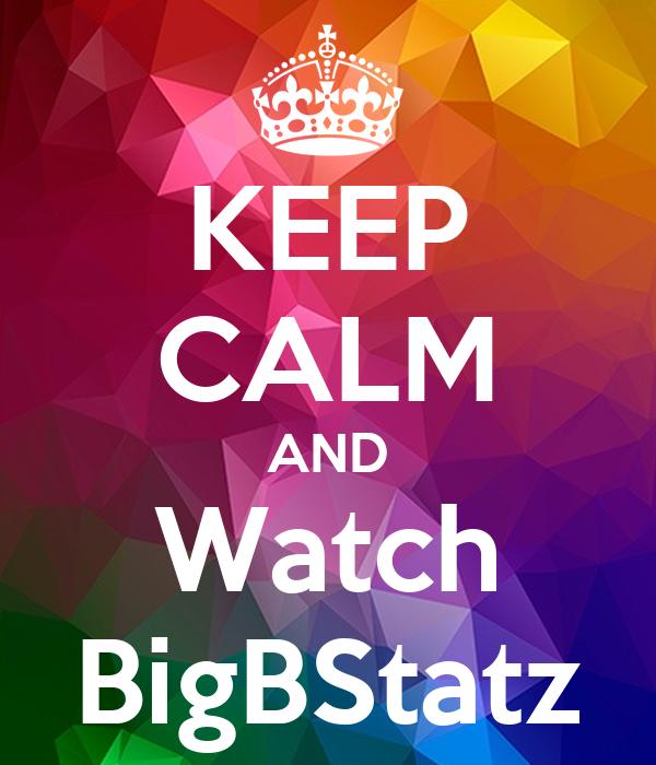 KEEP CALM AND Watch BigBStatz