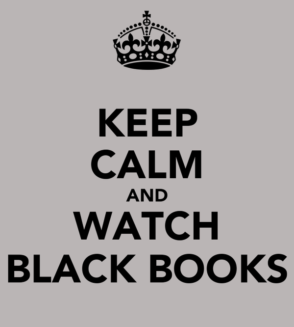 KEEP CALM AND WATCH BLACK BOOKS