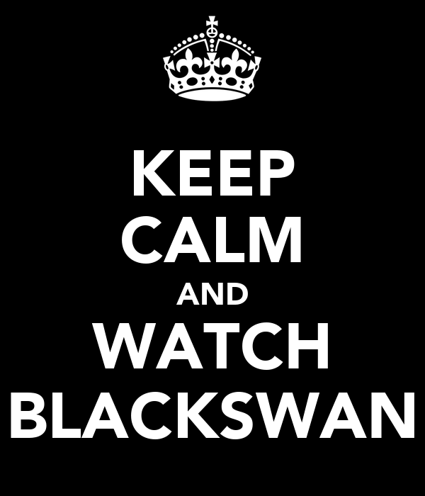 KEEP CALM AND WATCH BLACKSWAN