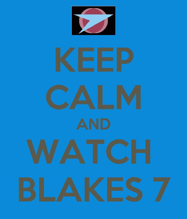 KEEP CALM AND WATCH  BLAKES 7