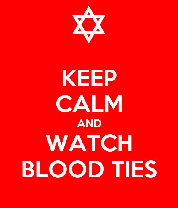 KEEP CALM AND WATCH BLOOD TIES
