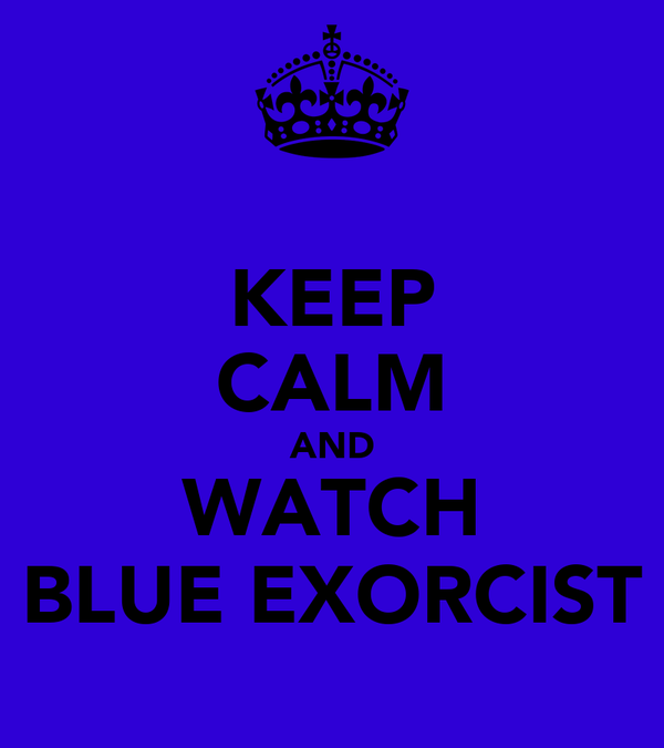 KEEP CALM AND WATCH BLUE EXORCIST