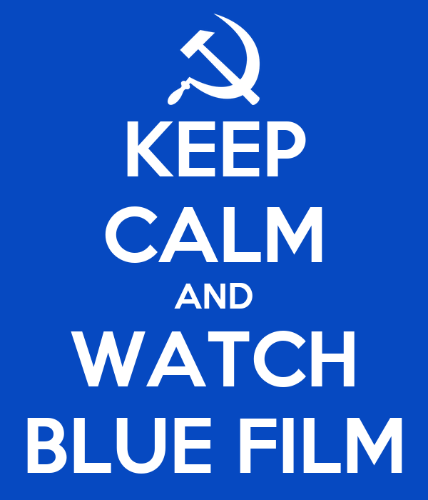 KEEP CALM AND WATCH BLUE FILM